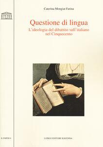 Questione di lingua. L'ideologia del dibattito sull'italiano nel Cinquecento