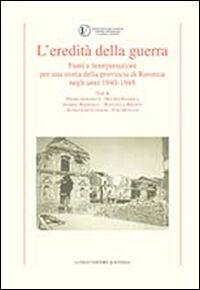 L' eredità della guerra. Fonti e interpretazioni per una storia della provincia di Ravenna negli anni 1942-1948