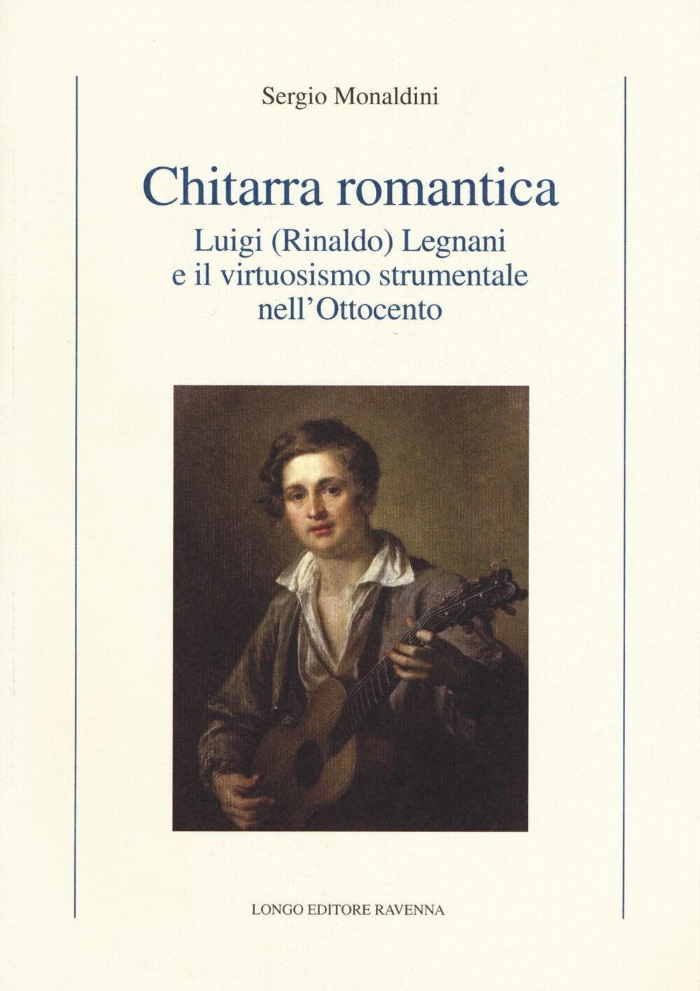 Chitarra romantica. Luigi (Rinaldo) Legnani e il virtuosismo strumentale nell'Ottocento