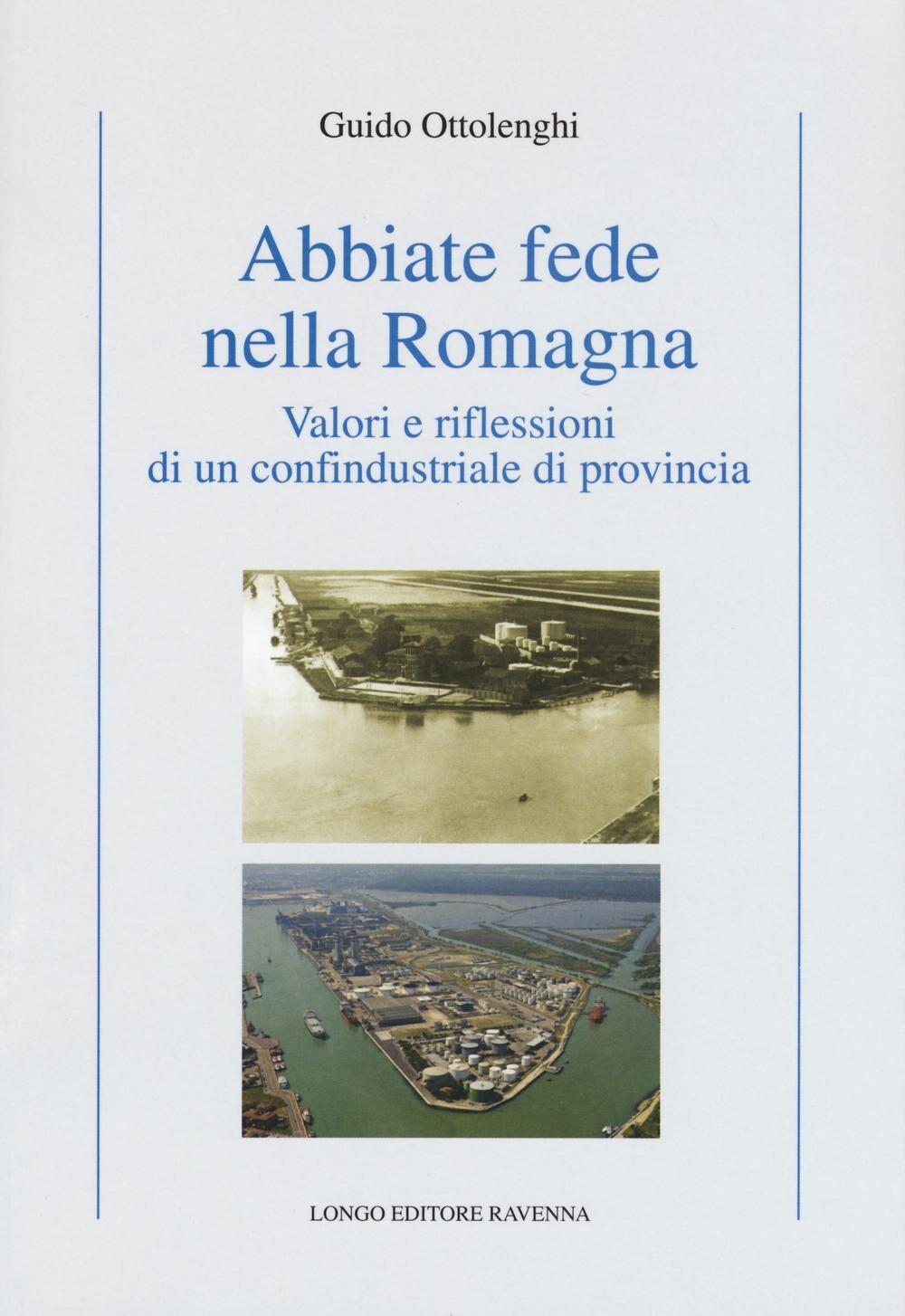 Abbiate fede nella Romagna. Valori e riflessioni di un confindustriale di provincia