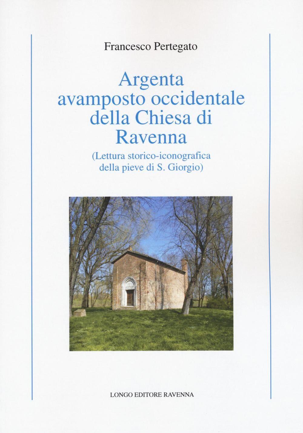 Argenta avamposto occidentale della Chiesa di Ravenna. Lettura storico-iconografica della pieve di S. Giorgio