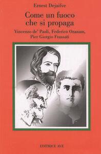 Come fuoco che si propaga. Vincenzo de' Paoli, Federico Ozanam, Pier Giorgio Frassati
