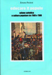 Educare il popolo. Azione cattolica e cultura popolare tra '800 e '900