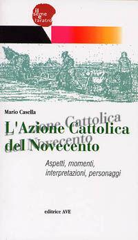 L' Azione Cattolica del Novecento. Aspetti, momenti, interpretazioni, personaggi