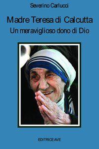 Madre Teresa di Calcutta. Un meraviglioso dono di Dio