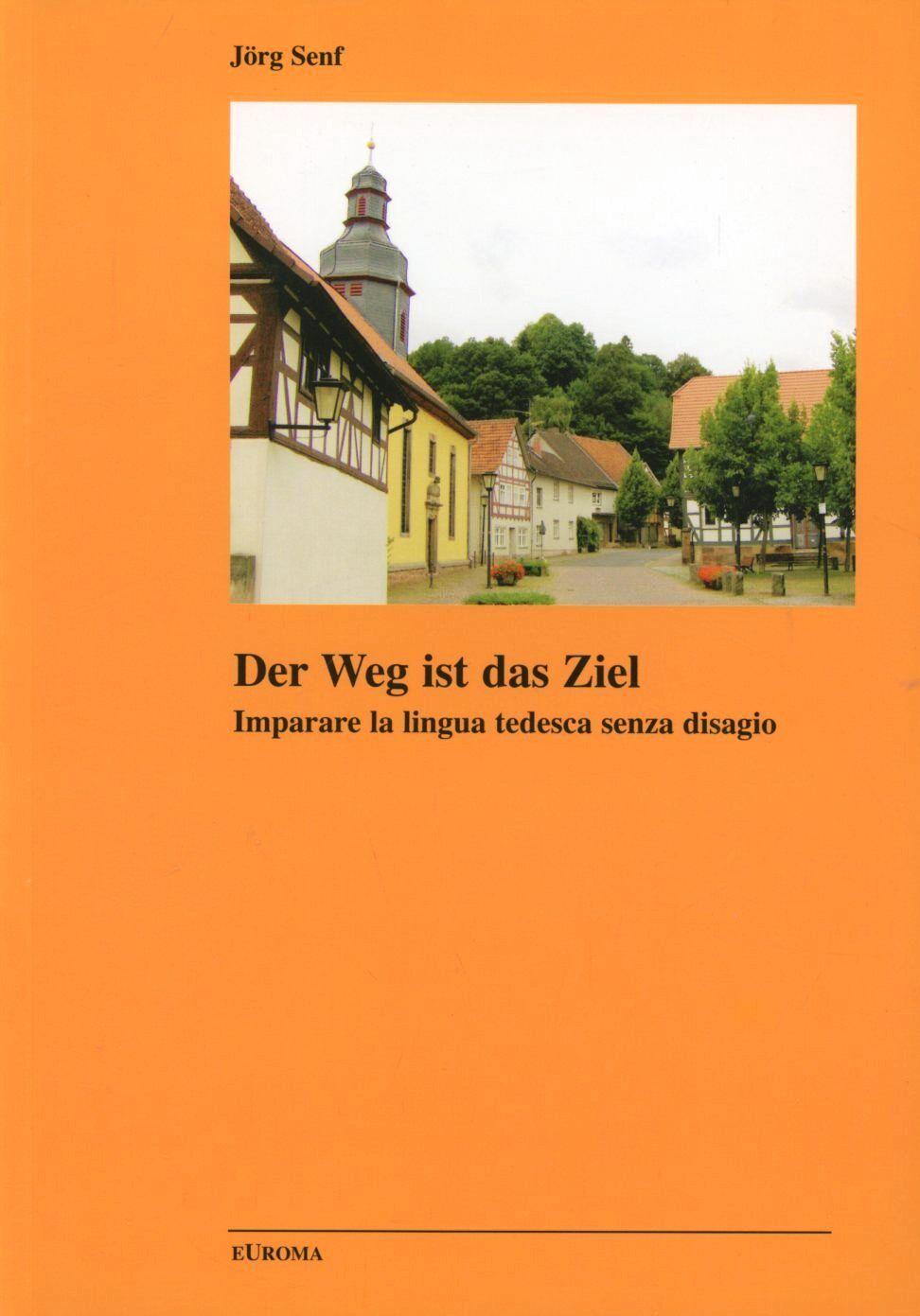 Der Weg ist das Ziel. Suggerimenti e esercizi sulla lingua tedesca. Ediz. italiana e tedesca