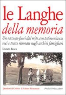 Le langhe della memoria. Un racconto fuori dal mito con testimonianze, voci e tracce ritrovate negli archivi famigliari - Donato Bosca - copertina