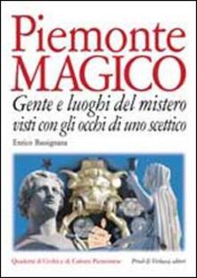Piemonte magico. Con gli occhi di uno scettico. Gente e luoghi del mistero.pdf