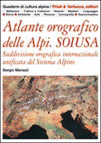 Atlante orografico delle Alpi. Soiusa. Suddivisione orografica internazionale unificata del Sistema Alpino