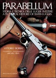 Equilibrifestival.it Parabellum. Storia e tecnica delle Luger svizzere-A technical history of Swiss Lugers Image