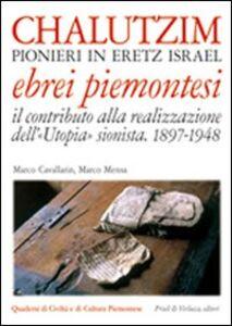 Chalutzim. Pionieri in Eretz Israel (1897-1948). Il contributo degli ebrei piemontesi alla realizzazione dell'«Utopia» sionista