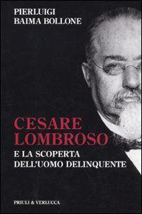 Cesare Lombroso e la scoperta dell'uomo delinquente