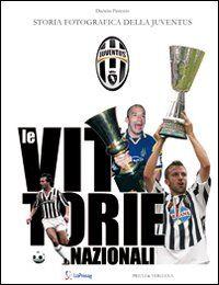 Le vittorie nazionali. Storia fotografica della Juventus