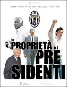La proprietà e i presidenti. Storia fotografica della Juventu