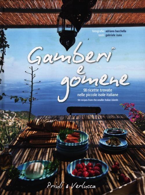 Gamberi e gomene. 90 ricette trovate nelle piccole isole italiane. Ediz. italiana e inglese