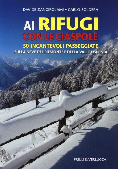 Ai rifugi con le ciaspole. 50 incantevoli passeggiate sulla neve del Piemonte e della Valle d'Aosta