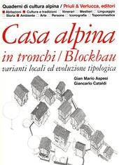 Casa alpina in tronchi/blockbau. Varianti locali ed evoluzione tipologica