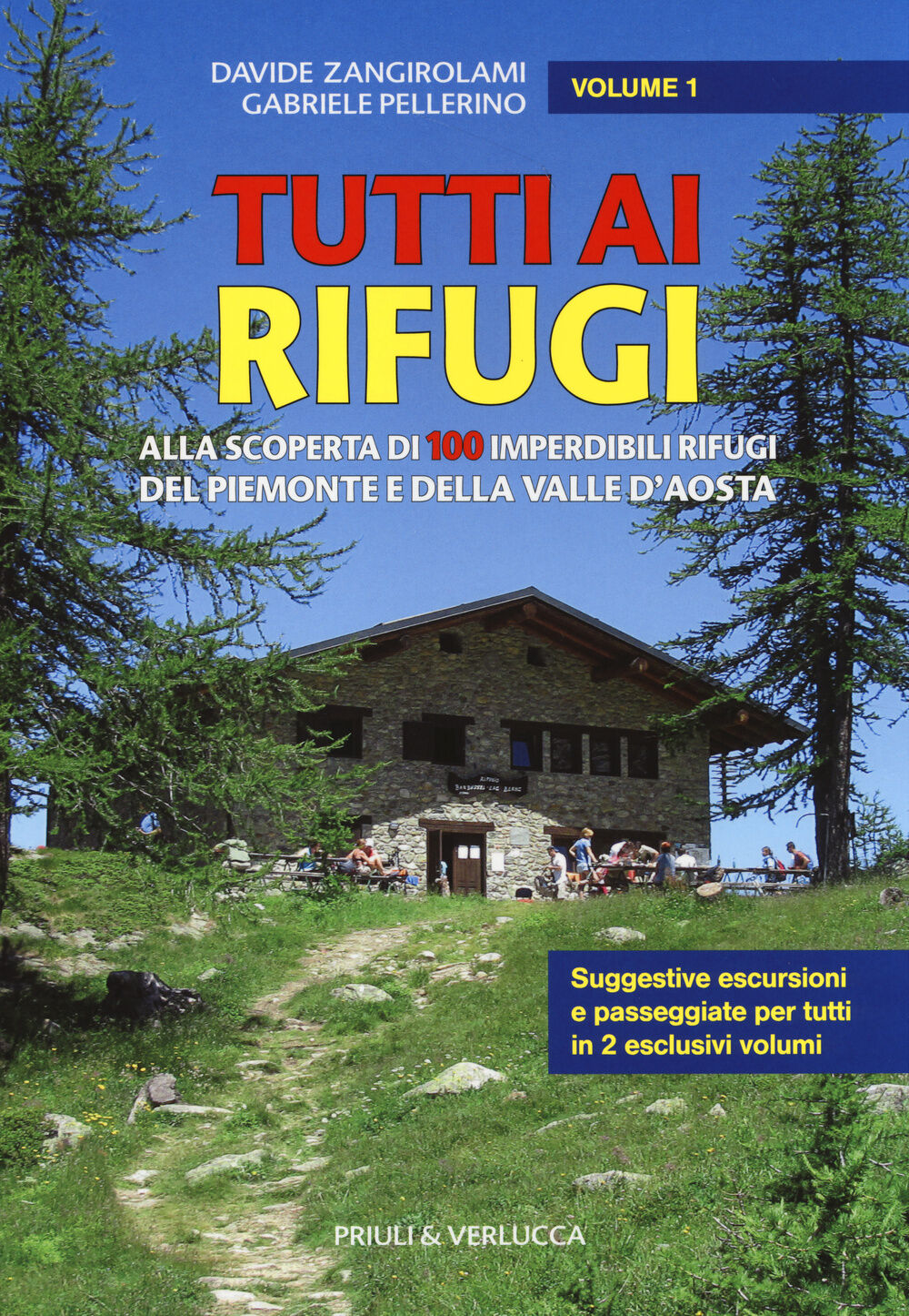 Tutti ai rifugi. Alla scoperta di 100 imperdibili rifugi del Piemonte e della Valle d'Aosta. Vol. 1