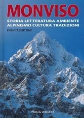 Monviso. Storia, letteratura, ambiente, alpinismo, cultura, tradizioni