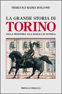 La grande storia di Torino. Dalla preistoria alla basilica di Superga