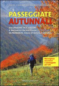 Passeggiate autunnali. Escursioni tra colori e paesaggi incantevoli in Piemonte, Valle d'Aosta e Liguria