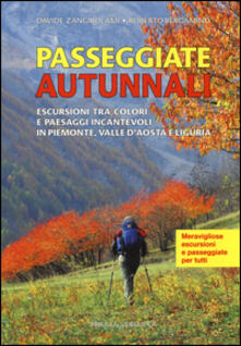 Passeggiate autunnali. Escursioni tra colori e paesaggi incantevoli in Piemonte, Valle dAosta e Liguria.pdf