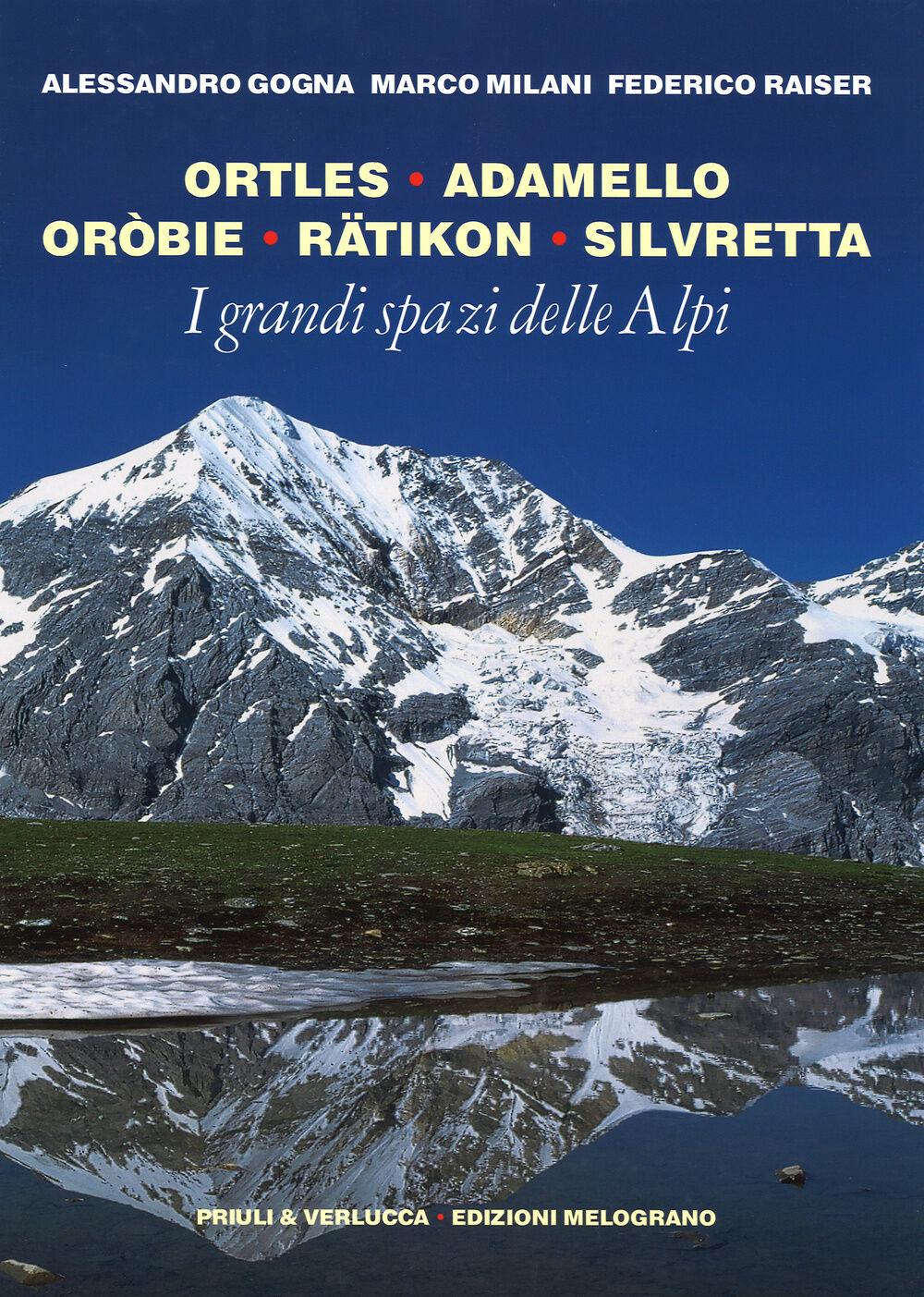 I grandi spazi delle Alpi. Vol. 5: Ortles, Adamello, Oròbie, Ratikon, Silvretta.