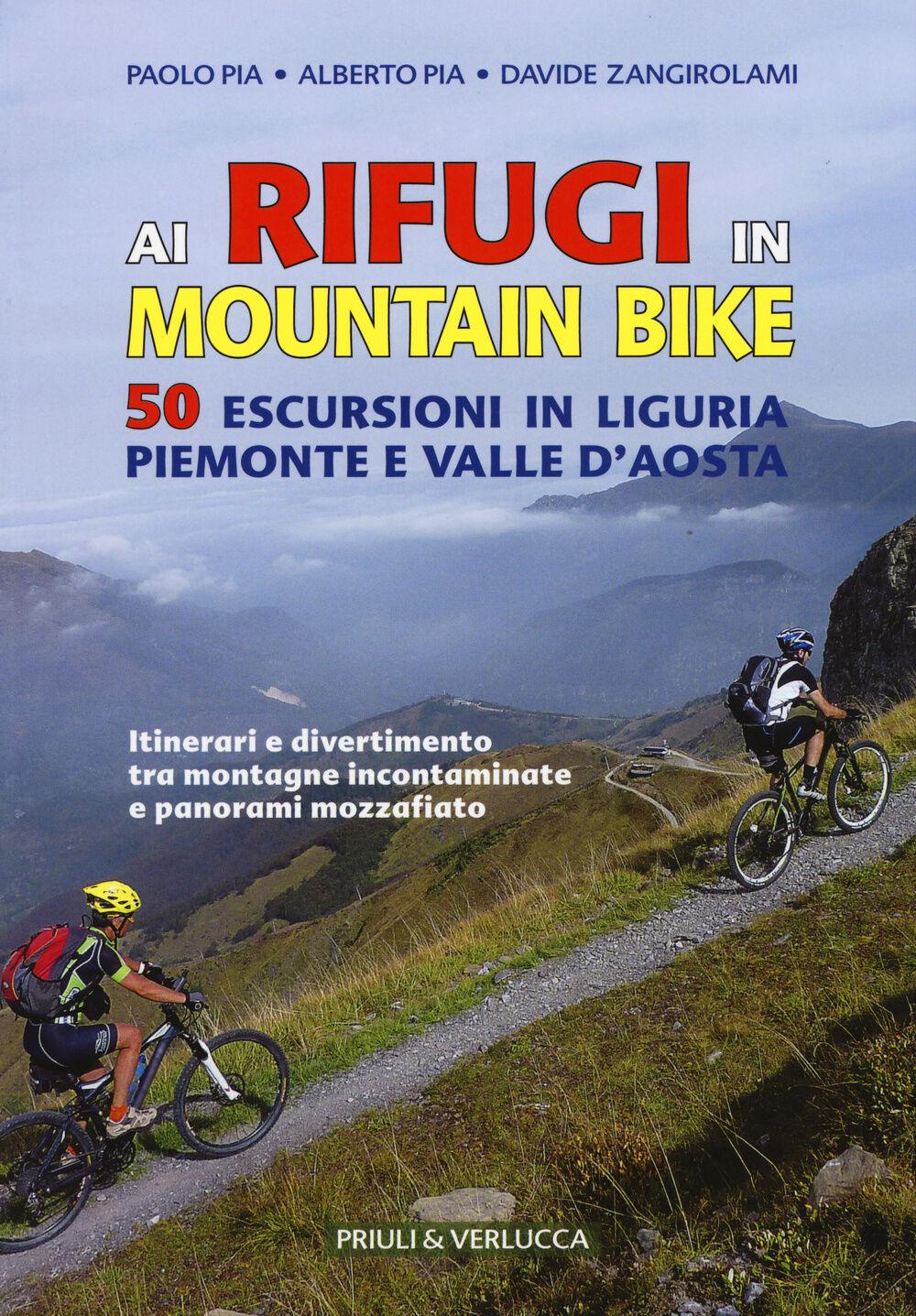 Ai rifugi in mountain bike. 50 escursioni in Liguria, Piemonte e Valle d'Aosta