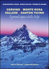 I grandi spazi delle Alpi. Vol. 3: Cervino, Monte Rosa, Vallese, Canton Ticino.
