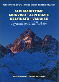 Image of I grandi spazi delle Alpi. Vol. 1: Alpi Marittime, Monviso, Alpi Cozie, Delfinato, Vanoise.