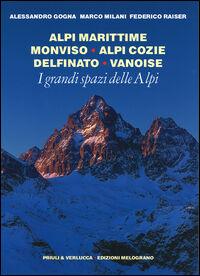I grandi spazi delle Alpi. Vol. 1: Alpi Marittime, Monviso, Alpi Cozie, Delfinato, Vanoise.