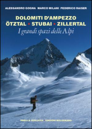 I grandi spazi delle Alpi. Vol. 6: Dolomiti d'Ampezzo, Ötztal, Stubai, Zillertal.