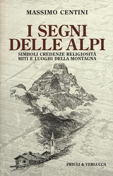 I segni delle Alpi. Simboli credenze religiosità miti e luoghi della montagna.pdf