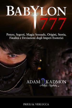 Babylon 777. Potere, segreti, magia sessuale, origini, storia, finalità e deviazioni degli imperi esoterici