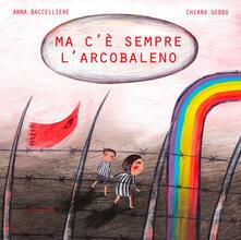 Ma c'è sempre l'arcobaleno - Anna Baccelliere,Chiara Gobbo - copertina