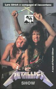 Metallica show. Lars Ulrich e compagni si raccontano