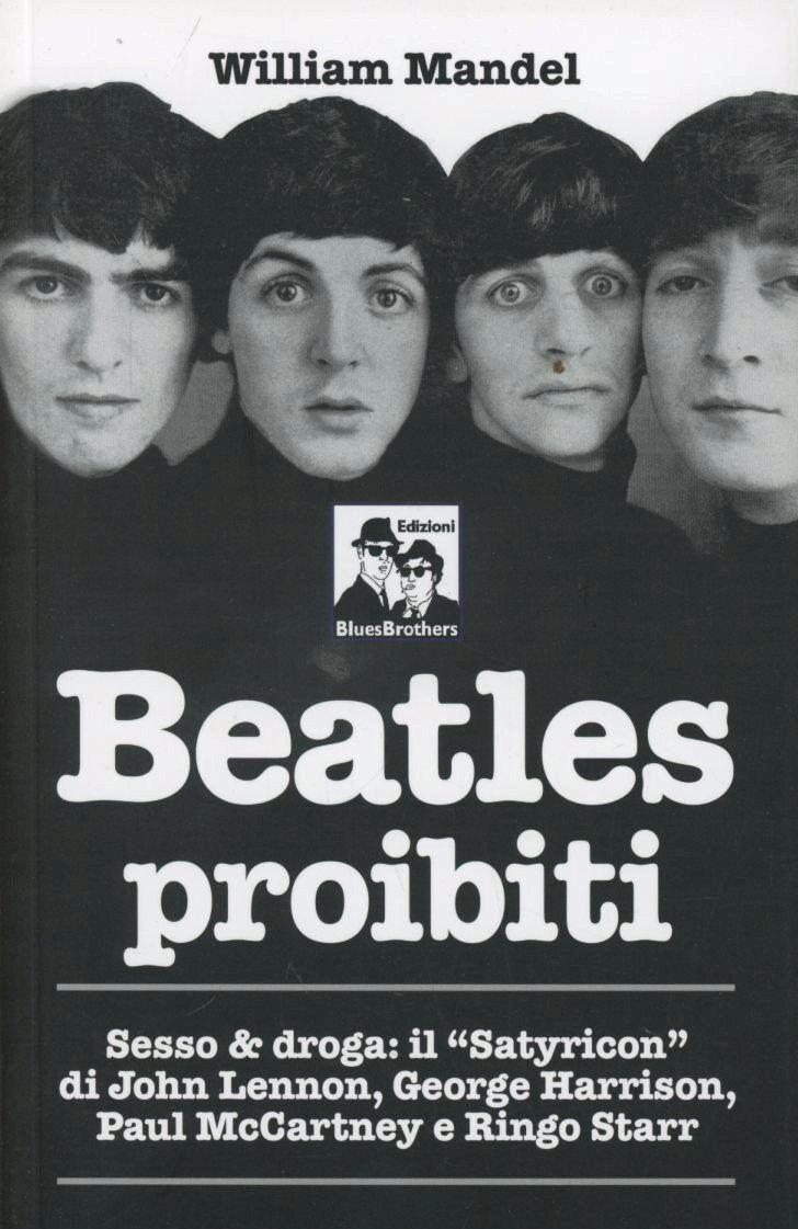 Beatles proibiti. Sesso & droga