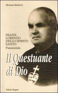 Il questuante di Dio. Fratel Lorenzo dello Spirito Santo. Passionista