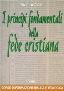 I principi fondamentali della fede cristiana. Corso di formazione biblica e teologica