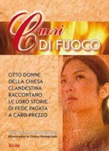 Cuori di fuoco. Otto donne della chiesa clandestina raccontano le loro storie...