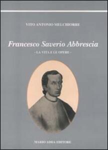 Francesco Saverio Abbrescia. Ediz. illustrata