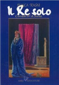 Il re solo. Corrado IV di Svevia