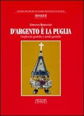 D'argento e la Puglia. Oreficerie gotiche e tardo gotiche