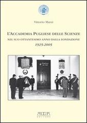 L' Accademia pugliese delle scienze nel suo ottantesimo anno dalla fondazione 1925-2005