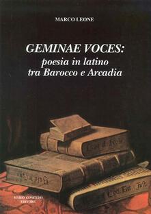 Geminae voces: poesia in latino tra barocco e arcadia - Marco Leone - copertina