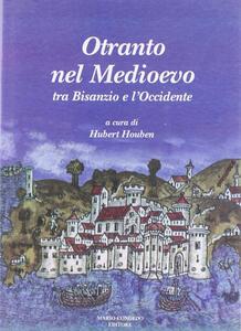 Otranto nel Medioevo. Tra Bisanzio e l'Occidente