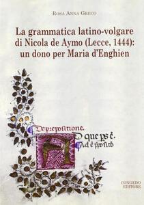 La grammatica latino-volgare di Nicola De Aymo (Lecce, 1444). Un dono per Maria D'Enghien