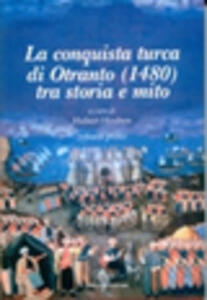 La conquista turca di Otranto (1480). Vol. 1: Tra storia e mito.