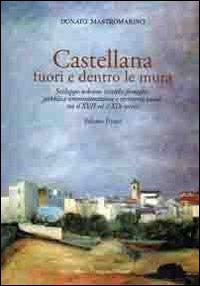 Castellana fuori e dentro le mura. Sviluppo urbano, antiche famiglie, pubblica amministrazione e territorio rurale tra il XVII ed il XIX secolo. Vol. 1