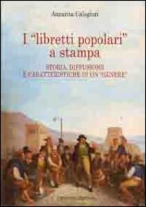 I «libretti popolari» a stampa. Storia, diffusione e caratteristiche di un «genere»